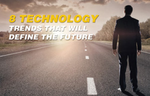 8 TECHNOLOGY TRENDS THAT WILL DEFINE THE FUTURE